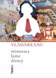 Minunata lume disney | Elena Vladareanu