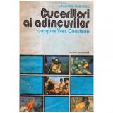 Cuceritorii ai adincurilor - Jacques Yves Cousteau, Alexandru Marinescu