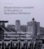 Modernismul Socialist in Romania si Republica Moldova - Editie bilingva |