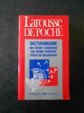 LAROUSSE DE POCHE. DICTIONNAIRE DES NOMS COMMUNS, PROPRES, PRECIS DE GRAMMAIRE