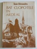 Ioan Alexandru - Bat clopotele în Ardeal