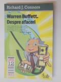 WARREN BUFFETT DESPRE AFACERI , PRINCIPII ALE INTELEPTULUI DIN OMAHA, de RICHARD J. CONNORS , 2011