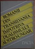Stefan Pascu - Romanii din Transilvania impotriva dualismului austro-ungar