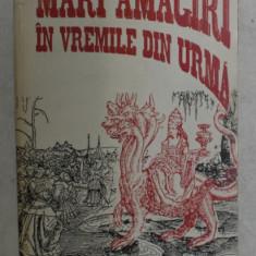 MARI AMAGIRI IN VREMILE DIN URMA de PETRU POPOVICI , 1993