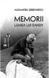 Memorii. Lumea lui Sandy | Alexandru Serbanescu