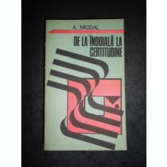 A. MIGDAL - DE LA INDOIALA LA CERTITUDINE