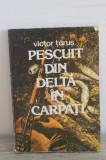 Cumpara ieftin Pescuit Din Delta In Carpati - Victor Tarus
