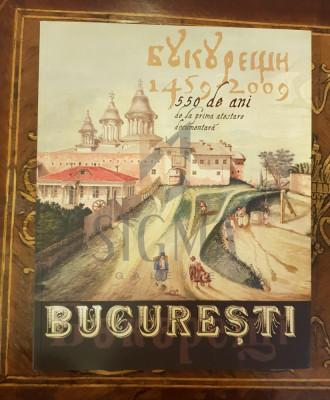 Bucuresti - 550 de ani de la prima atestare documentara (1459-2009) - Radu Oltean foto