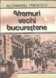 Vremuri vechi bucurestene - Alexandru Predescu