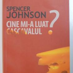 CINE MI-A LUAT CASCAVALUL ? de SPENCER JOHNSON , 2009