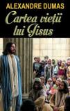 Cumpara ieftin Cartea vietii lui Isus/Alexandre Dumas