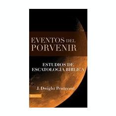 Eventos del Porvenir: Eventos de Escatologia Biblica