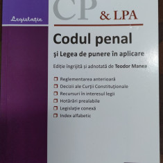 Legislatie CP & LPA Codul Penal Si Legea De Punere In Aplicare noua din Librarie