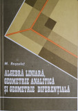 M. Rosculet - Algebra liniara, geometrie analitica si geometrie diferentiala