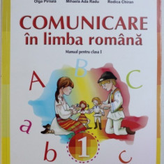 COMUNICARE IN LIMBA ROMANA, MANUAL PENTRU CLASA I de OLGA PIRIIALA ... RODICA CHIRAN , 2018