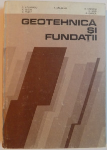 GEOTEHNICA SI FUNDATII de C. ATHANASIU, V. GRECU, P. RAILEANU, 1983