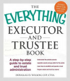 The Everything Executor and Trustee Book: A Step-By-Step Guide to Estate and Trust Administration