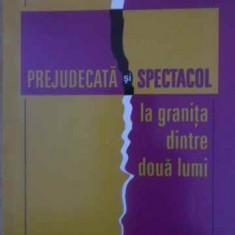 PREJUDECATA SI SPECTACOL LA GRANITA DINTRE DOUA LUMI - ELENA DIMITRIU-TIRON