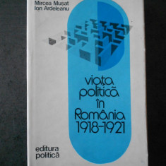 MIRCEA MUSAT - VIATA POLITICA IN ROMANIA 1918-1921