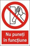 Indicator Nu puneti in functiune - Semn Protectia Muncii