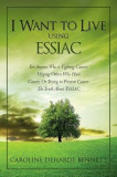 I Want to Live Using Essiac: For Anyone Who Is Fighting Cancer, Helping Others Who Have Cancer, or Trying to Prevent Cancer. the Truth about Essiac