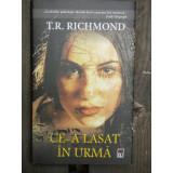 CE-A LASAT IN URMA - T.R. RICHMOND