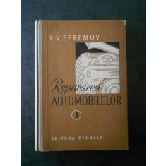 V. V. EFREMOV - REPARAREA AUTOMOBILELOR volumul 1 (1957)