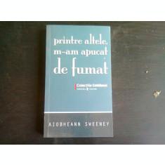PRINTRE ALTELE, M-AM APUCAT DE FUMAT - AIOBHEANN SWEENEY