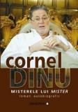 Misterele lui Mister. Roman autobiografic/Cornel Dinu, Aramis