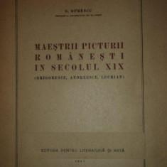 MAESTRII PICTURII ROMANESTI IN SECOLUL XIX (GRIGORE, ANDREESCU, LUCHIAN) de G. OPRESCU ANUL 1947