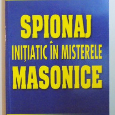 SPIONAJ INITIATIC IN MISTERELE MASONICE de ILEANA STAN , 2007