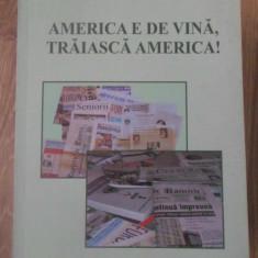 AMERICA E DE VINA, TRAIASCA AMERICA! ANTOLOGIE PUBLICISTICA - MARIAN PATRASCU