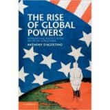 The Rise of Global Powers: International Politics in the Era of the World Wars - Anthony D'Agostino