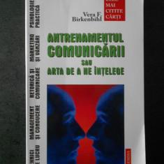 VERA F. BIRKENBIHL - ANTRENAMENTUL COMUNICARII SAU ARTA DE A NE INTELEGE