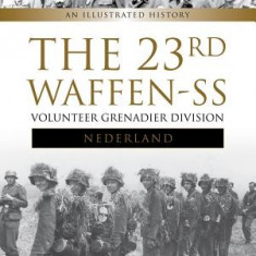The 23rd Waffen SS Volunteer Panzer Grenadier Division Nederland: An Illustrated History