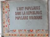 Album etnografic L'art populaire dans la Republique Populaire Roumaine populara