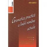 Gramatica practica a limbii romane actuale - Editia 2014 - Ada Iliescu