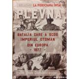 Plevna batalia care a scos Imperiul Otoman din Europa