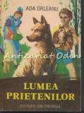 Cumpara ieftin Lumea Prietenilor - Ada Orleanu