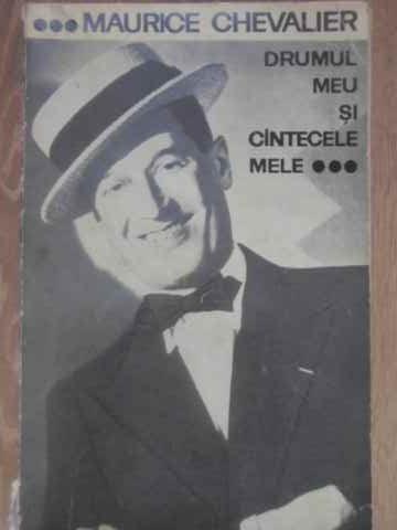 DRUMUL MEU SI CANTECELE MELE 1900-1950-MAURICE CHEVALIER
