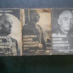 GHEORGHE MAGHERESCU - ADEVARUL DESPRE MARESALUL ANTONESCU 3 volume