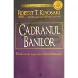 Carte Robert T. Kiyosaki - Cadranul Banilor