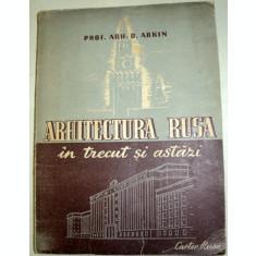 ARHITECTURA RUSA IN TRECUT SI ASTAZI-D. ARKIN EDITIA A 2-A