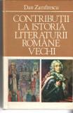 Contributii la istoria literaturii romane vechi - Dan Zamfirescu 1981 cartonata