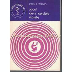 Jocul De-a Celulele Izolate - Radu Iftimovici