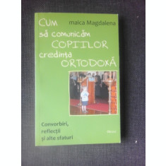 CUM COMUNICAM COPIILOR CREDINTA ORTODOXA - MAICA MAGDALENA