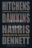 Cei patru calareti. Conversatia care a declansat revolutia ateista./Dennett, Harris, Dawkins, Hitchens