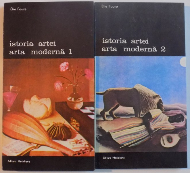 ISTORIA ARTEI- ARTA MODERNA -ELIE FAURE- 1988 VOL.-I-II