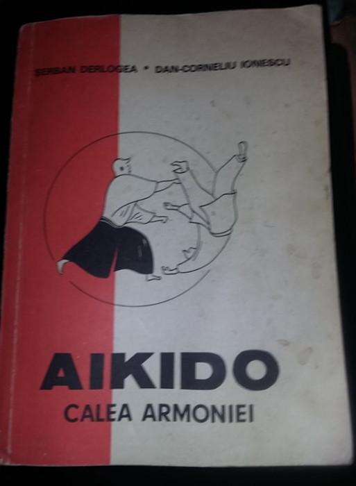 Carte vintage 1990,AIKIDO,CALEA ARMONIEI SERBAN,DERLOGEA DAN-CORNELIU IONESCU,TG
