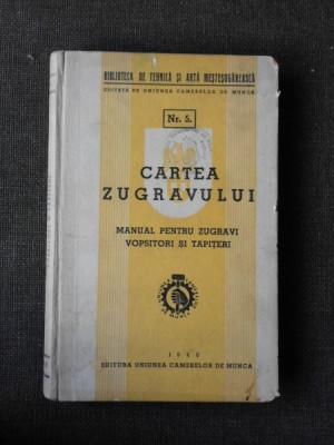 CARTEA ZUGRAVULUI , MANUAL PENTRU ZUGRAVI , VOPSITORI SI TAPITERI , NR. 5 , 1940 foto